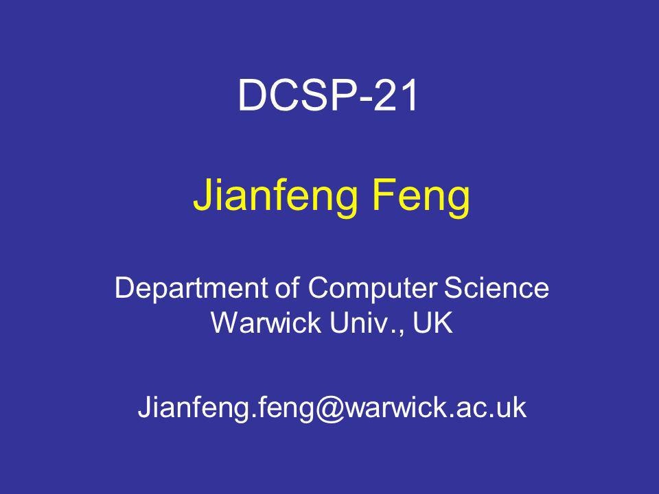 DCSP-21 Jianfeng Feng Department of Computer Science Warwick Univ., UK Jianfeng.feng@warwick.ac.uk