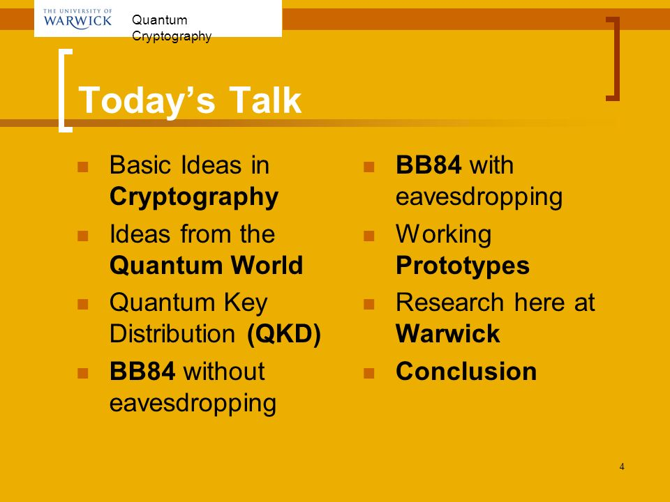 Quantum Cryptography 4 Todays Talk Basic Ideas in Cryptography Ideas from the Quantum World Quantum Key Distribution (QKD) BB84 without eavesdropping