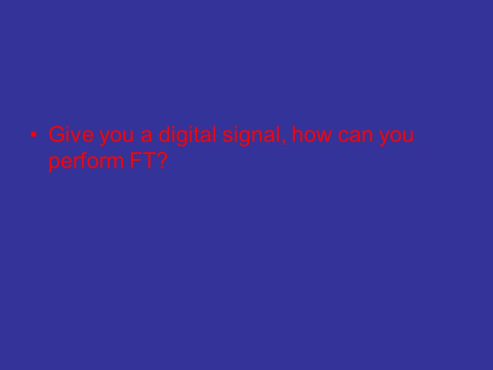 Give you a digital signal, how can you perform FT?