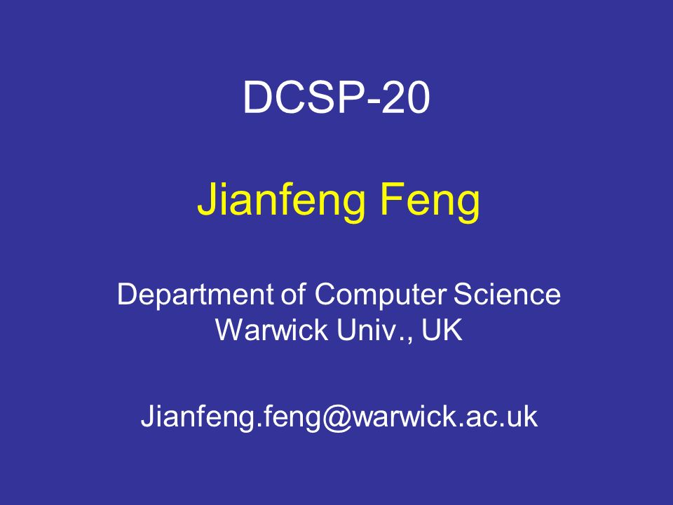 DCSP-20 Jianfeng Feng Department of Computer Science Warwick Univ., UK Jianfeng.feng@warwick.ac.uk