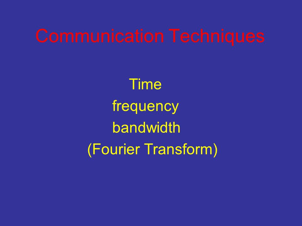 Communication Techniques Time frequency bandwidth (Fourier Transform)