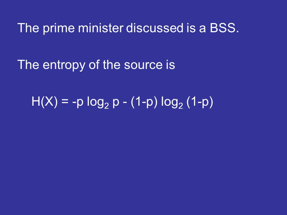 The prime minister discussed is a BSS. The entropy of the source is H(X) = -p log 2 p - (1-p) log 2 (1-p)