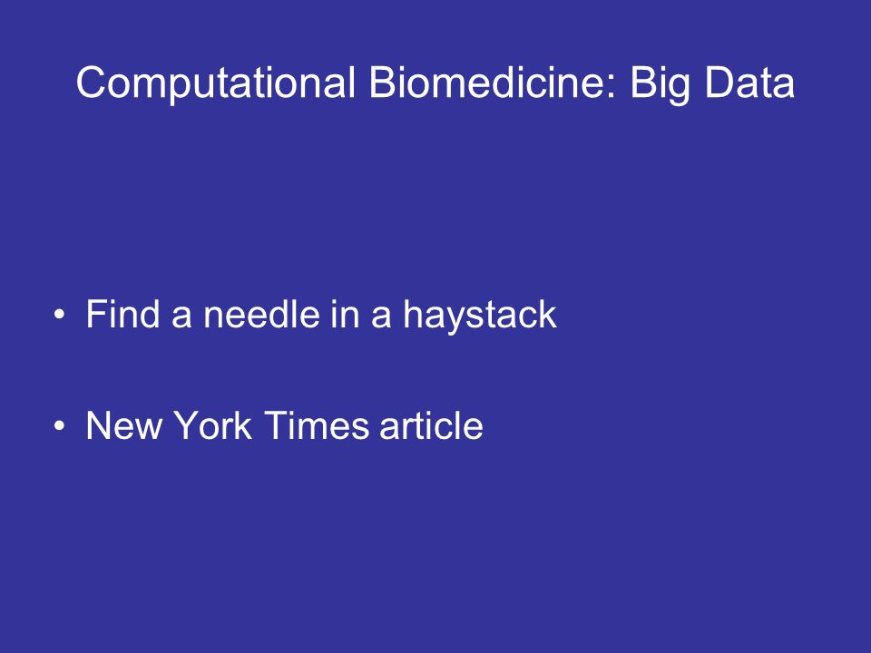 Computational Biomedicine: Big Data Find a needle in a haystack New York Times article This module is all about data data data