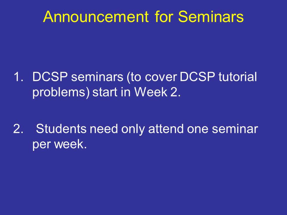 Announcement for Seminars 1.DCSP seminars (to cover DCSP tutorial problems) start in Week 2.