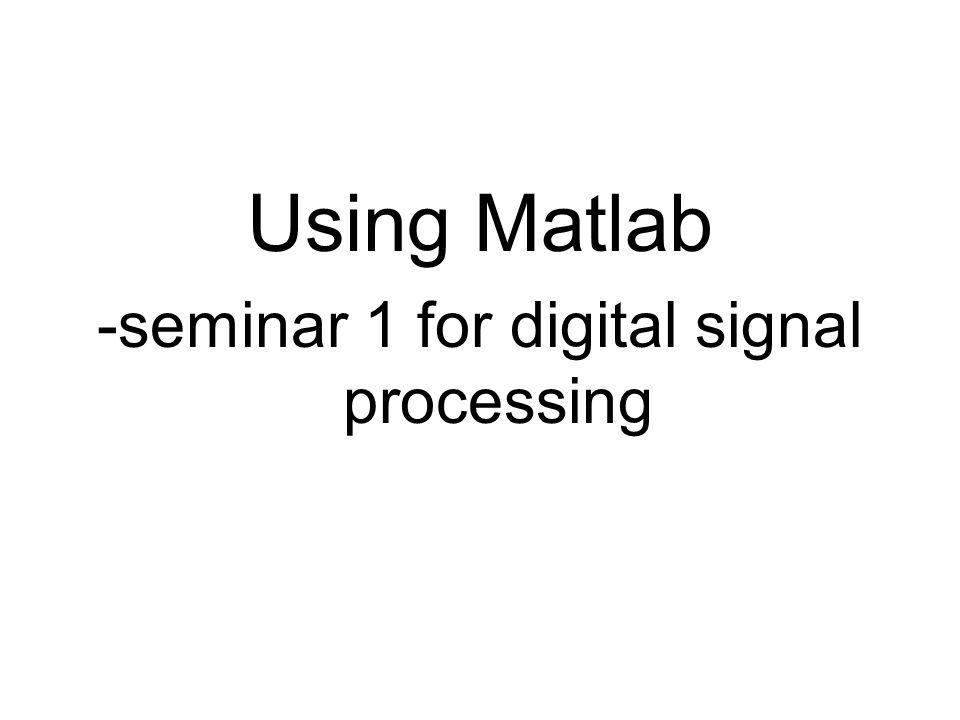 Using Matlab -seminar 1 for digital signal processing