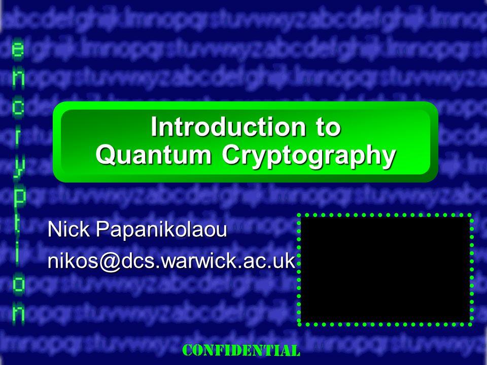 Slide 1 Introduction to Quantum Cryptography Nick Papanikolaou nikos@dcs.warwick.ac.uk