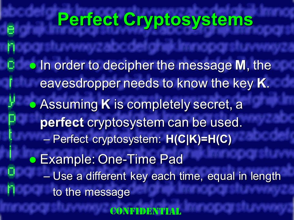 Slide 6 Perfect Cryptosystems In order to decipher the message M, the eavesdropper needs to know the key K.