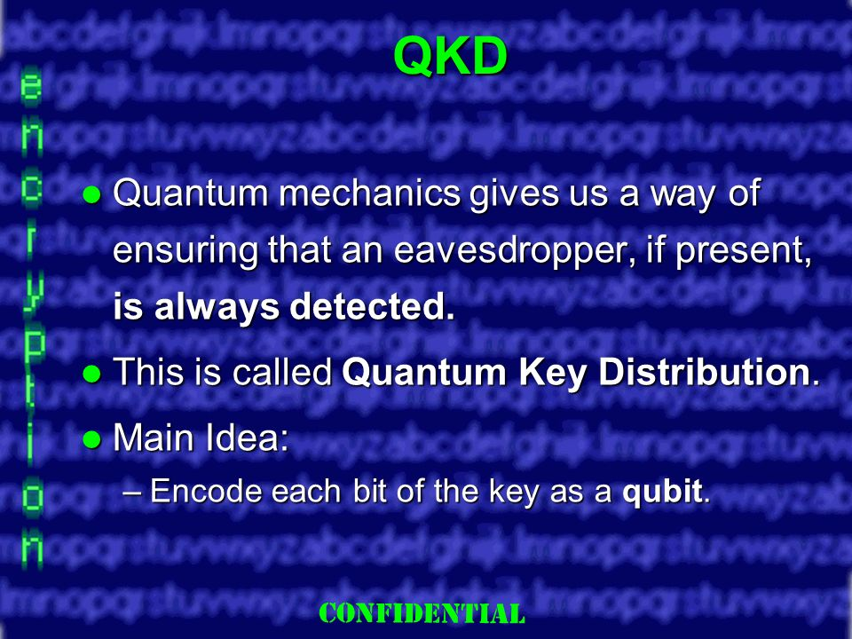 Slide 8 QKD Quantum mechanics gives us a way of ensuring that an eavesdropper, if present, is always detected.