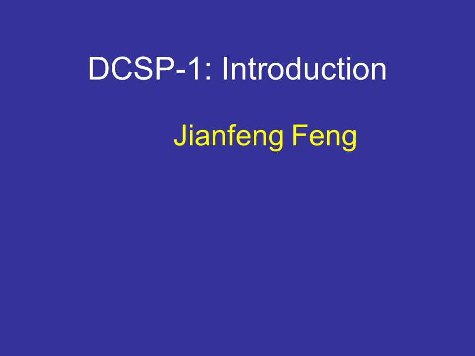 DCSP-1: Introduction Jianfeng Feng Office: CS313 Jianfeng.feng@warwick.ac.uk