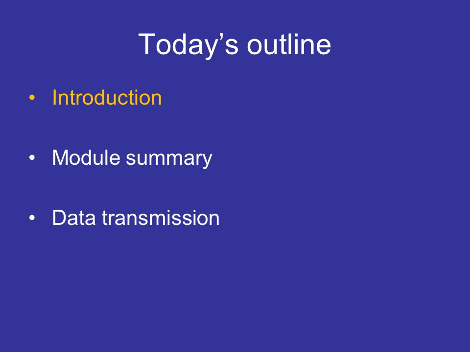 Todays outline Introduction Module summary Data transmission