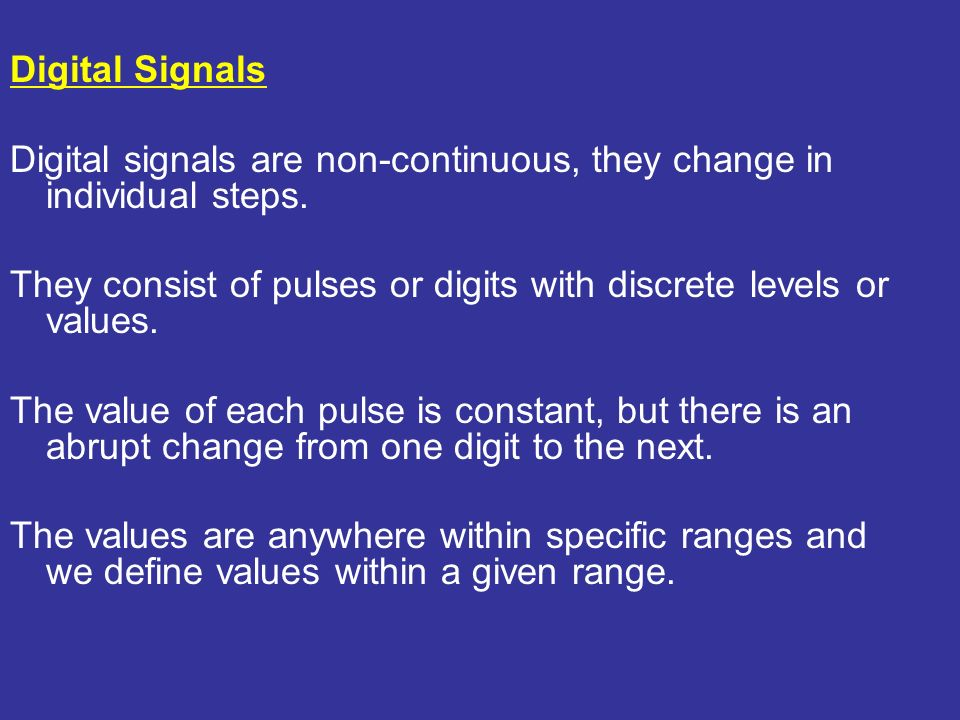 Digital Signals Digital signals are non-continuous, they change in individual steps.