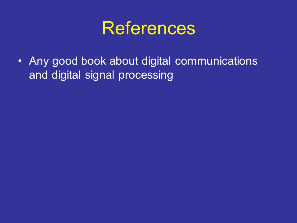 References Any good book about digital communications and digital signal processing Wikipedia, the free encyclopedia