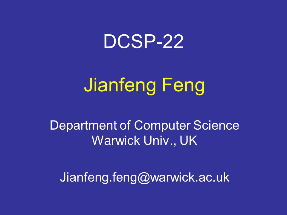 DCSP-22 Jianfeng Feng Department of Computer Science Warwick Univ., UK Jianfeng.feng@warwick.ac.uk