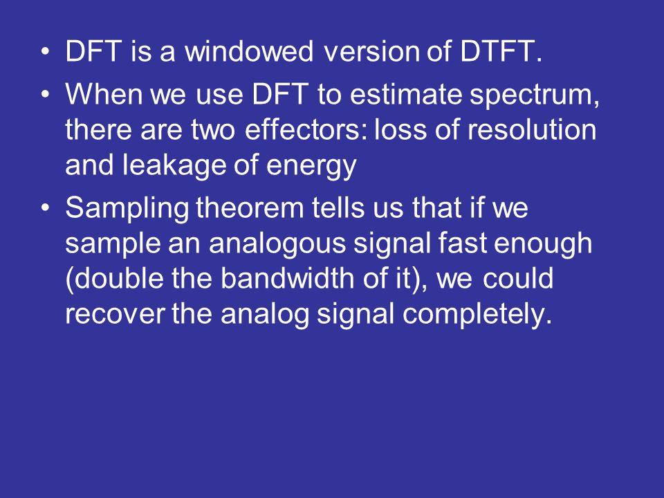DFT is a windowed version of DTFT.