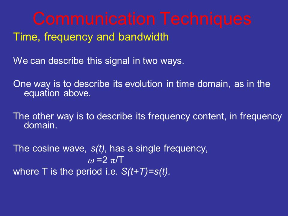 Communication Techniques Time, frequency and bandwidth We can describe this signal in two ways.