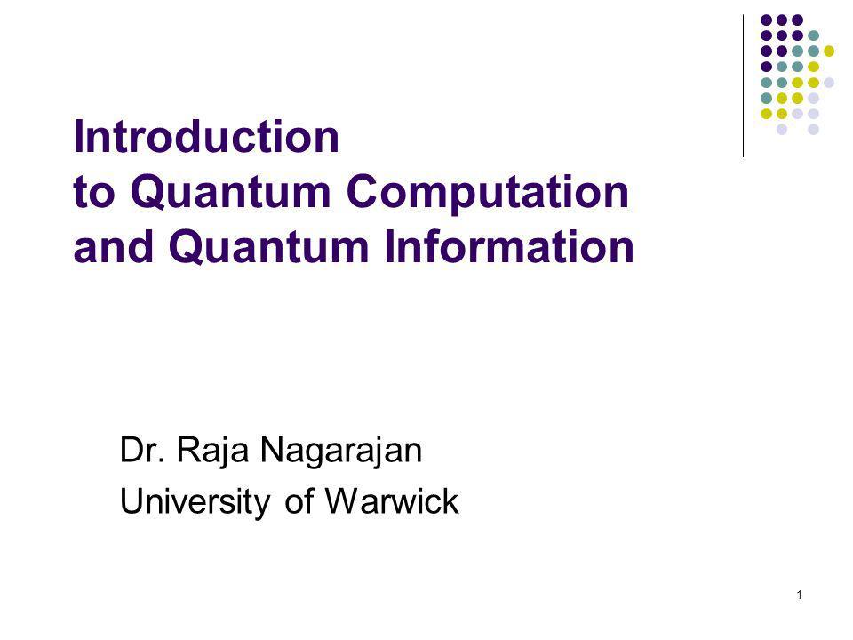 1 Introduction to Quantum Computation and Quantum Information Dr. Raja Nagarajan University of Warwick
