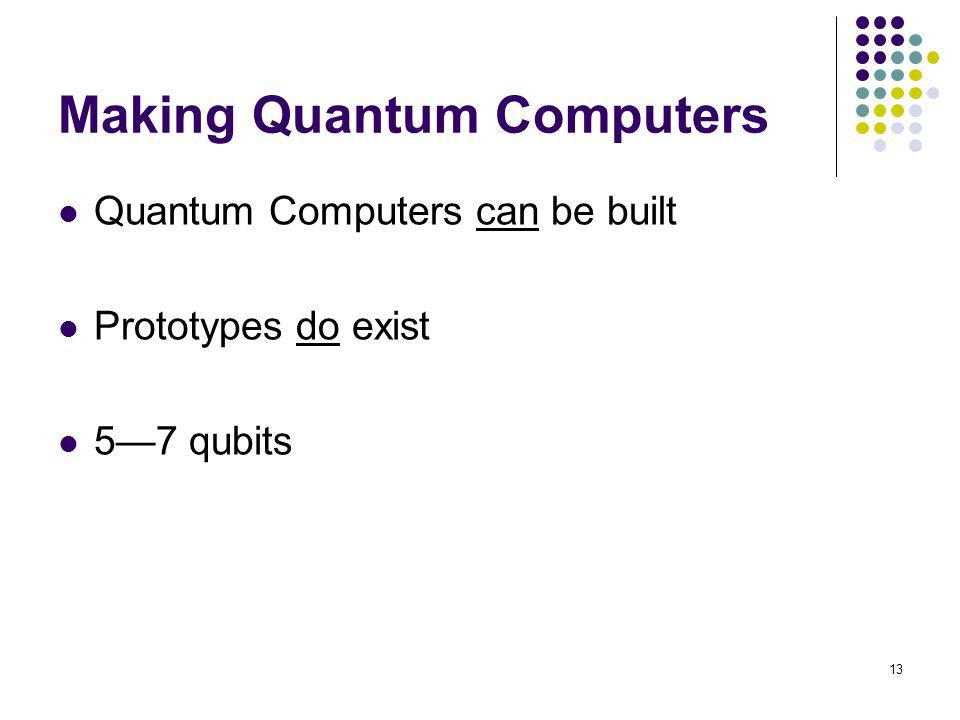 13 Making Quantum Computers Quantum Computers can be built Prototypes do exist 57 qubits
