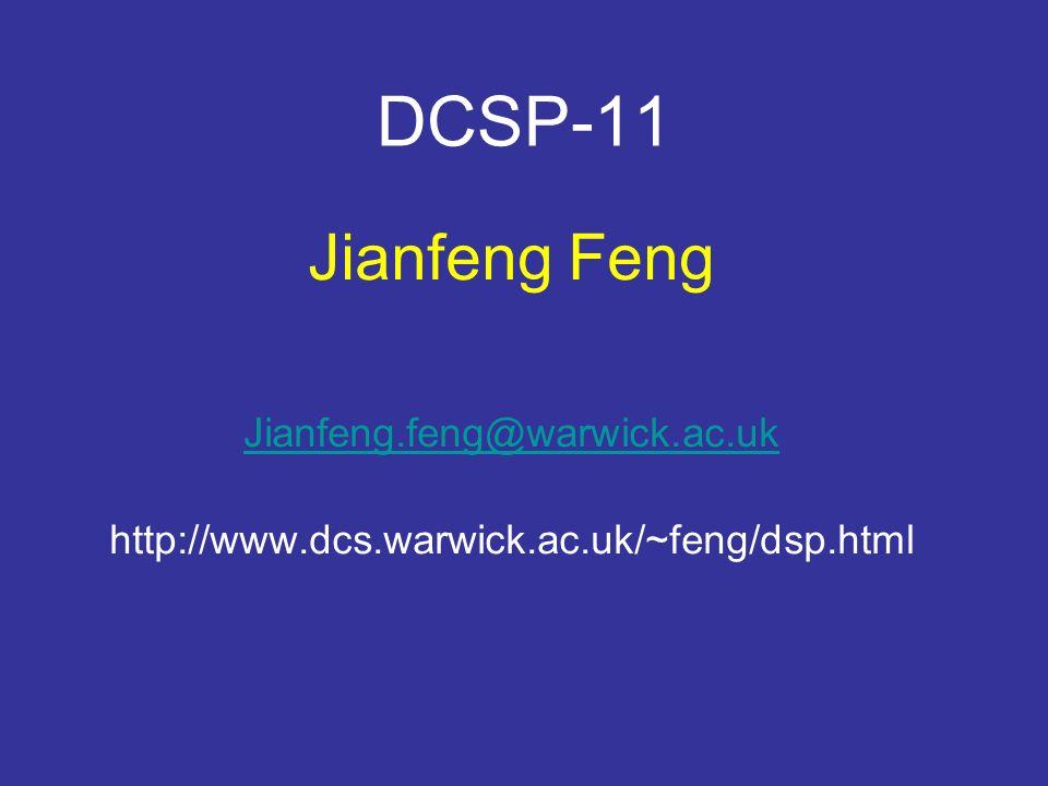 DCSP-11 Jianfeng Feng Jianfeng.feng@warwick.ac.uk http://www.dcs.warwick.ac.uk/~feng/dsp.html
