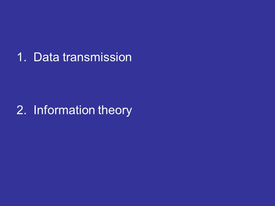1. Data transmission 2. Information theory
