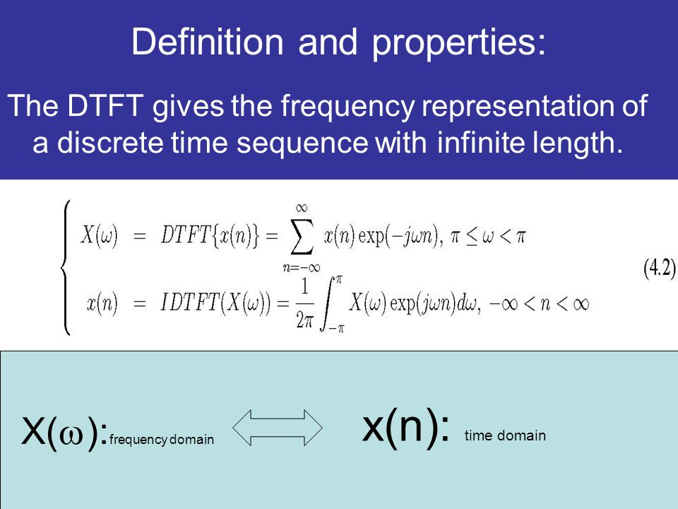 Definition and properties: The DTFT gives the frequency representation of a discrete time sequence with infinite length.