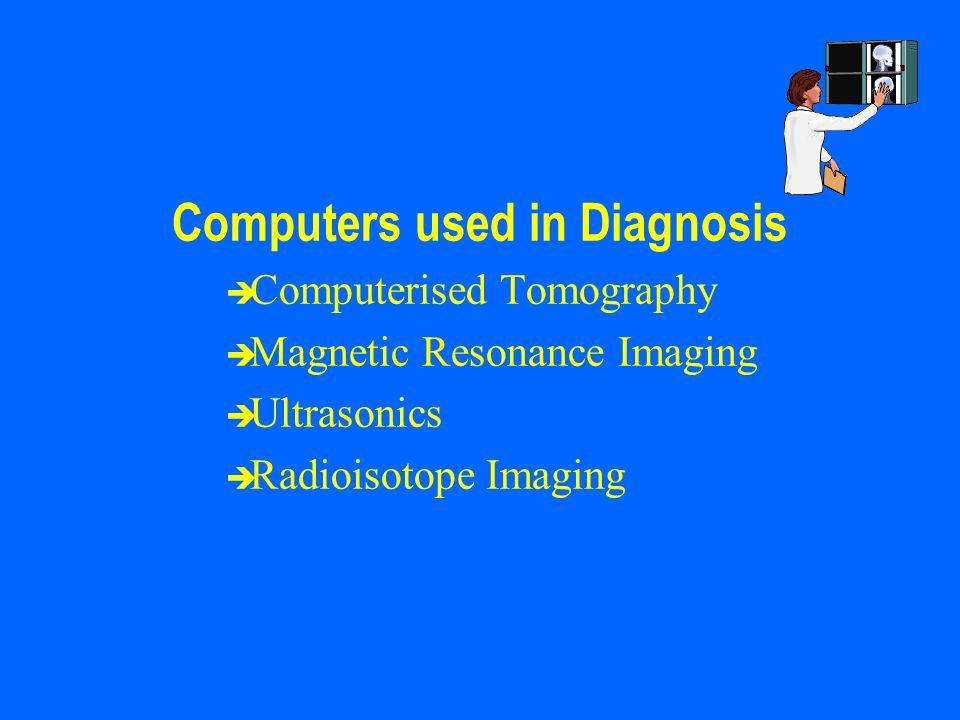 Computers used in Diagnosis è Computerised Tomography è Magnetic Resonance Imaging è Ultrasonics è Radioisotope Imaging