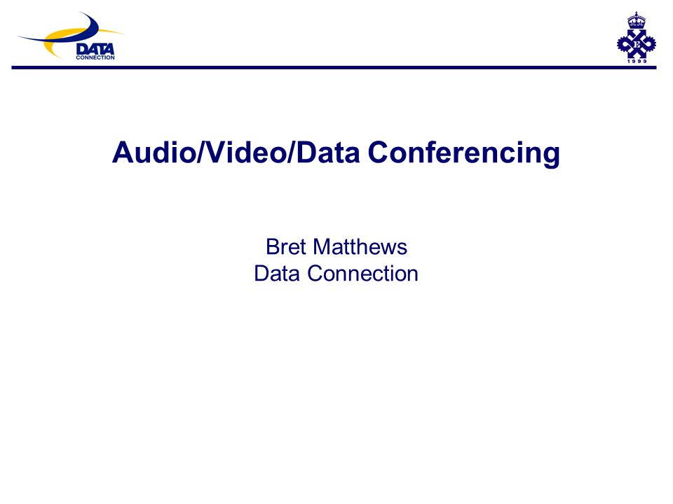 Audio/Video/Data Conferencing Bret Matthews Data Connection