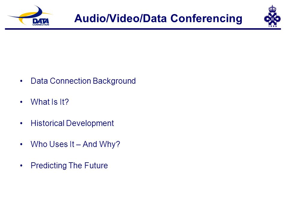 Audio/Video/Data Conferencing Data Connection Background What Is It.