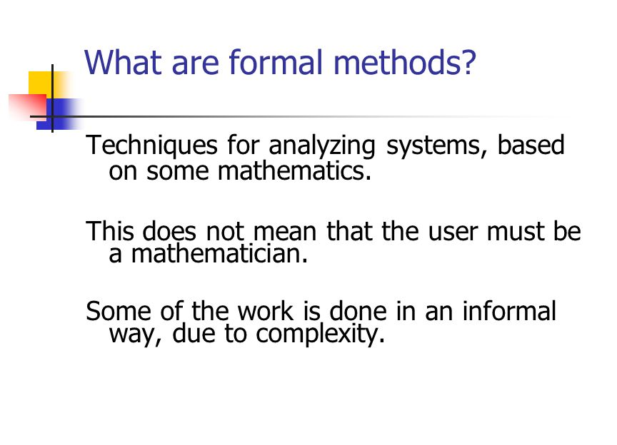 Goal: software reliability Use software engineering methodologies to develop the code. Use formal methods during code development