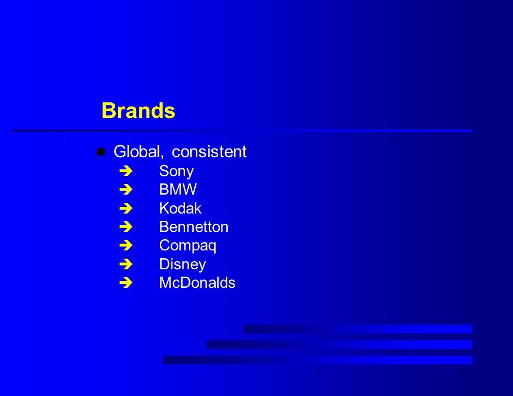 Brands l Global, consistent è Sony è BMW è Kodak è Bennetton è Compaq è Disney è McDonalds