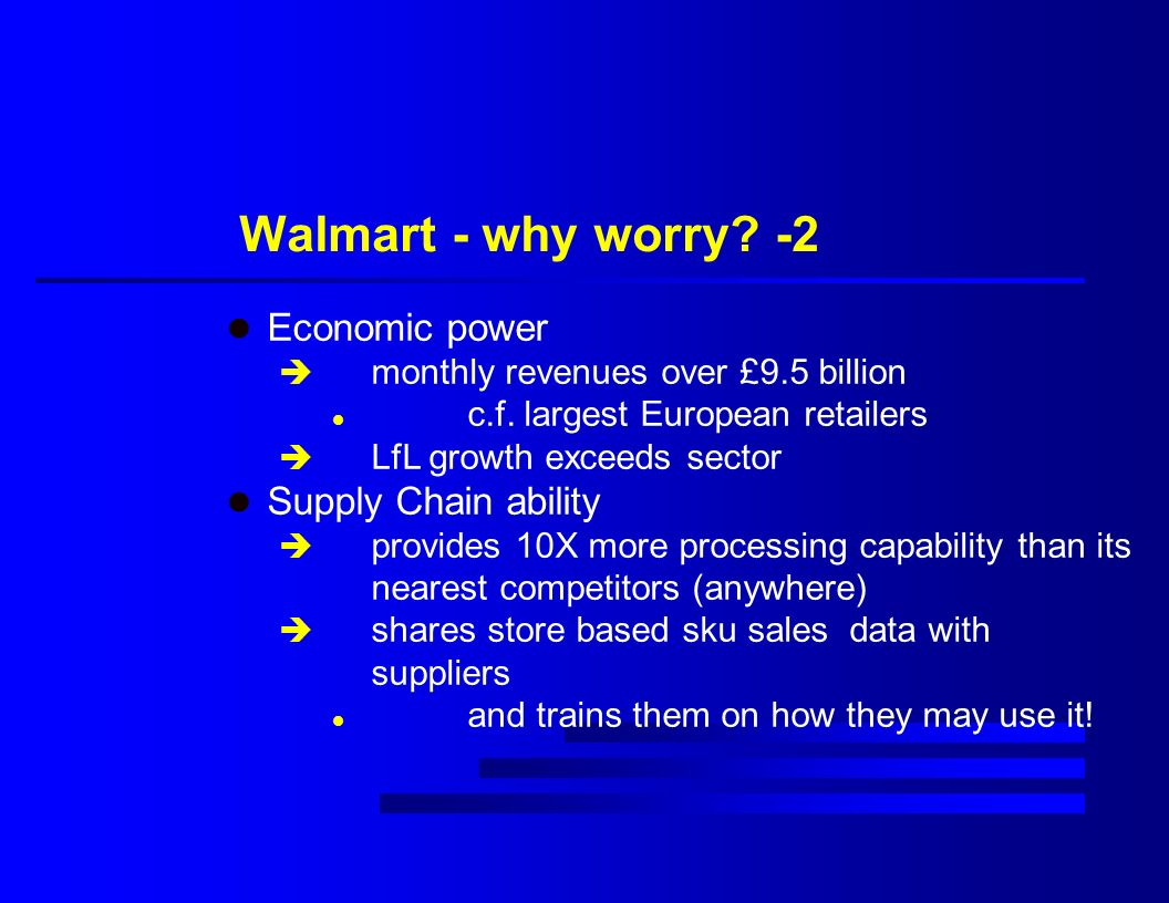 Walmart - why worry. -2 l Economic power è monthly revenues over £9.5 billion l c.f.