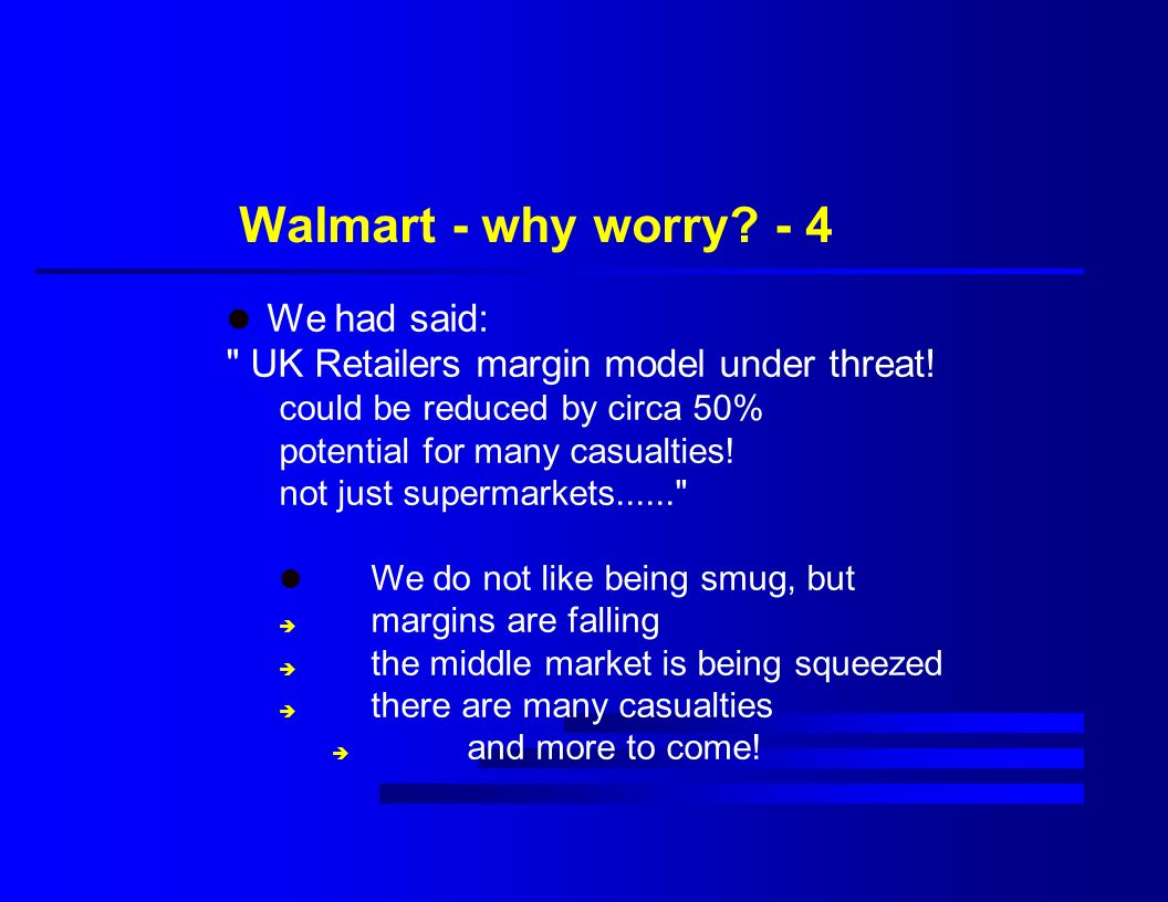 Walmart - why worry. - 4 l We had said: UK Retailers margin model under threat.