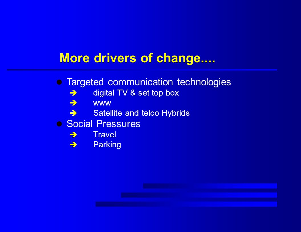 More drivers of change....