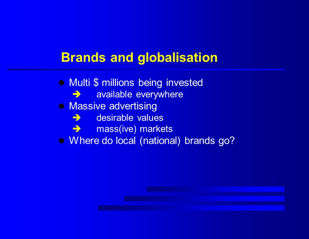 l Multi $ millions being invested è available everywhere l Massive advertising è desirable values è mass(ive) markets l Where do local (national) brands go.