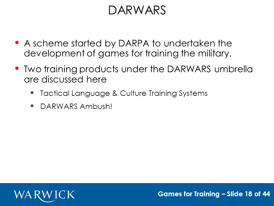 DARWARS A scheme started by DARPA to undertaken the development of games for training the military.