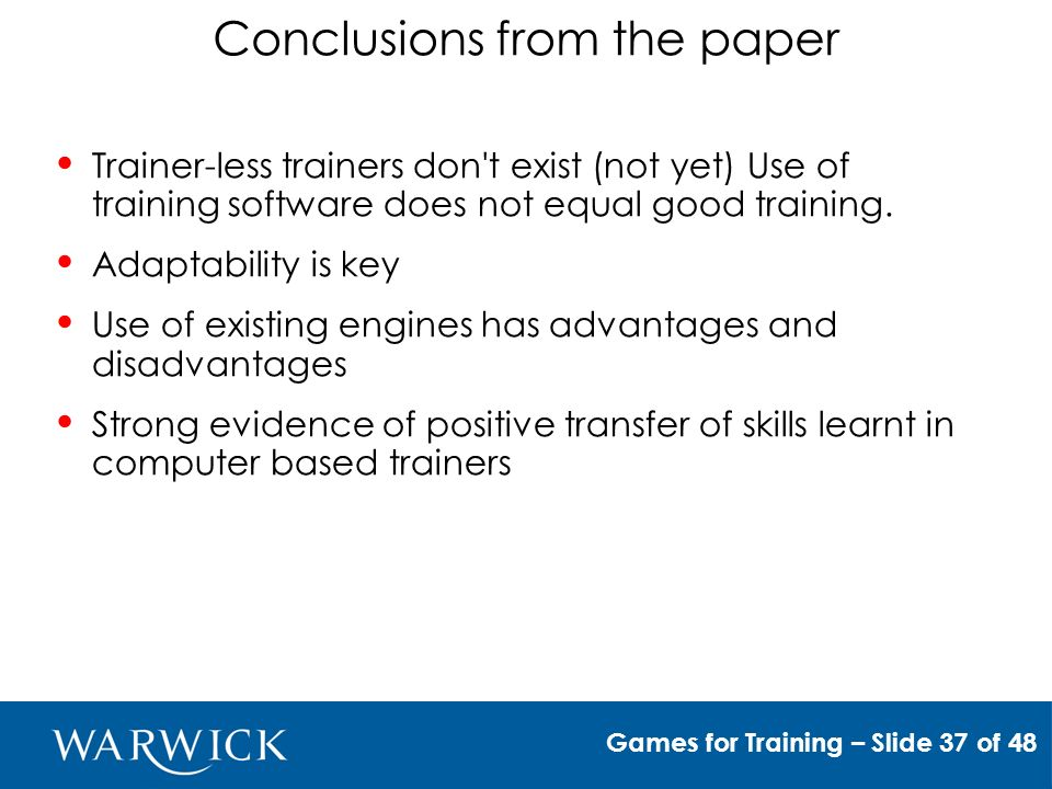 Conclusions from the paper Trainer-less trainers don t exist (not yet) Use of training software does not equal good training.