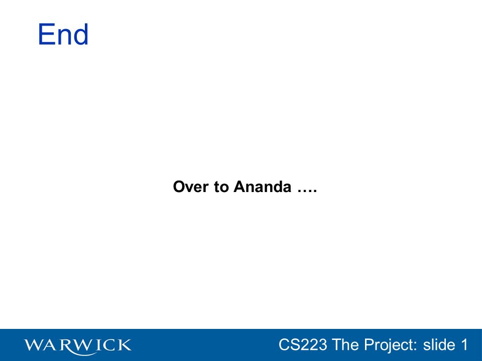CG152 Introduction: slide 1 CS223 The Project: slide 1 End Over to Ananda ….