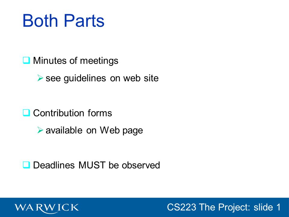 CG152 Introduction: slide 1 CS223 The Project: slide 1 Both Parts Minutes of meetings see guidelines on web site Contribution forms available on Web p