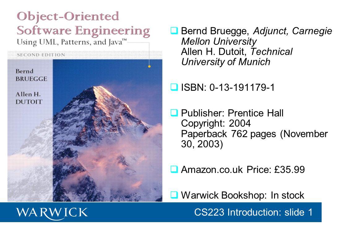 CG152 Introduction: slide 1 CS223 Introduction: slide 1 Bernd Bruegge, Adjunct, Carnegie Mellon University Allen H. Dutoit, Technical University of Mu