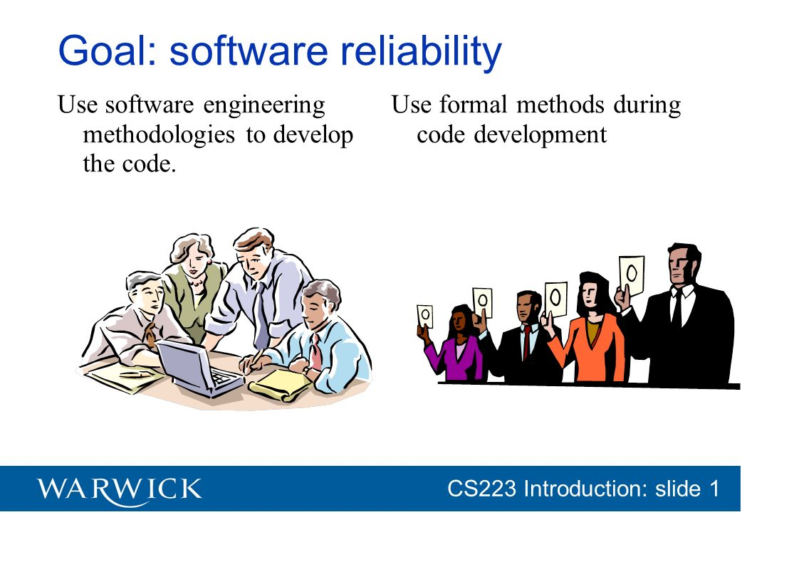 CG152 Introduction: slide 1 CS223 Introduction: slide 1 Goal: software reliability Use software engineering methodologies to develop the code. Use for