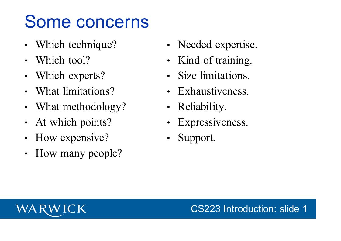CG152 Introduction: slide 1 CS223 Introduction: slide 1 Some concerns Which technique? Which tool? Which experts? What limitations? What methodology?