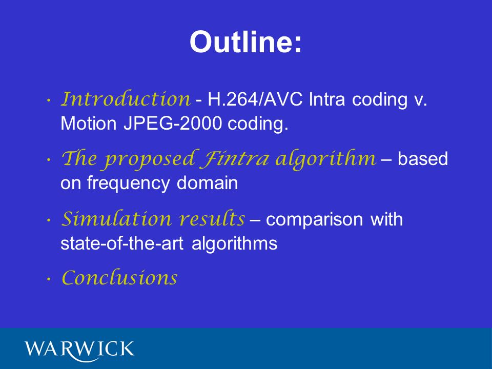 Outline: Introduction - H.264/AVC Intra coding v. Motion JPEG-2000 coding.