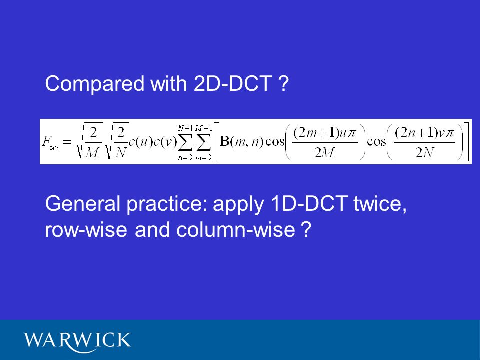 Compared with 2D-DCT General practice: apply 1D-DCT twice, row-wise and column-wise
