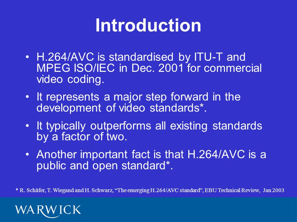 Introduction H.264/AVC is standardised by ITU-T and MPEG ISO/IEC in Dec.