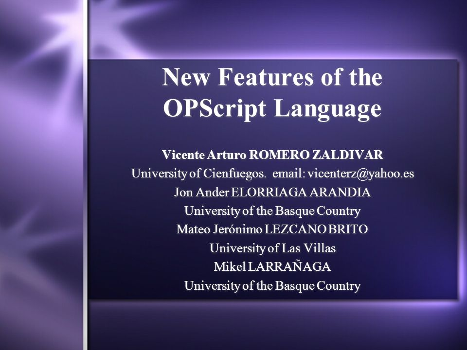 New Features of the OPScript Language Vicente Arturo ROMERO ZALDIVAR University of Cienfuegos.