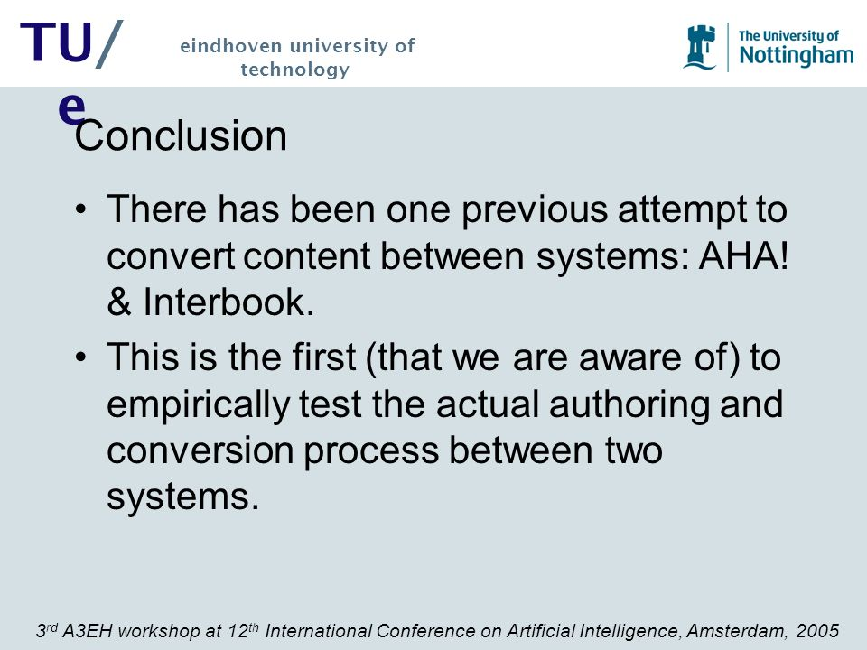 3 rd A3EH workshop at 12 th International Conference on Artificial Intelligence, Amsterdam, 2005 TU/ e eindhoven university of technology Conclusion T