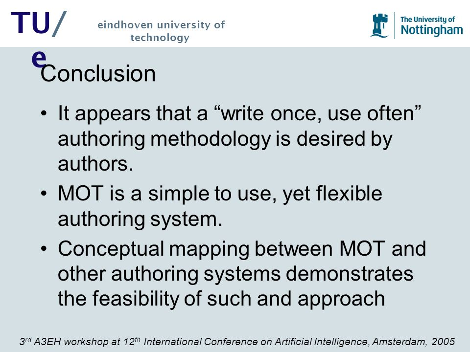 3 rd A3EH workshop at 12 th International Conference on Artificial Intelligence, Amsterdam, 2005 TU/ e eindhoven university of technology Conclusion I