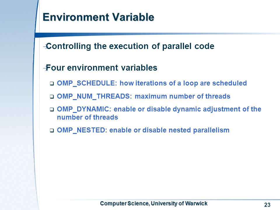 23 Computer Science, University of Warwick Environment Variable Controlling the execution of parallel code Four environment variables OMP_SCHEDULE: ho