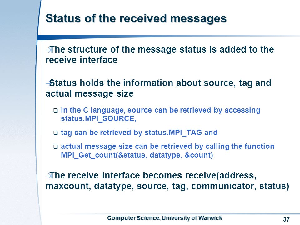 37 Computer Science, University of Warwick Status of the received messages The structure of the message status is added to the receive interface Statu