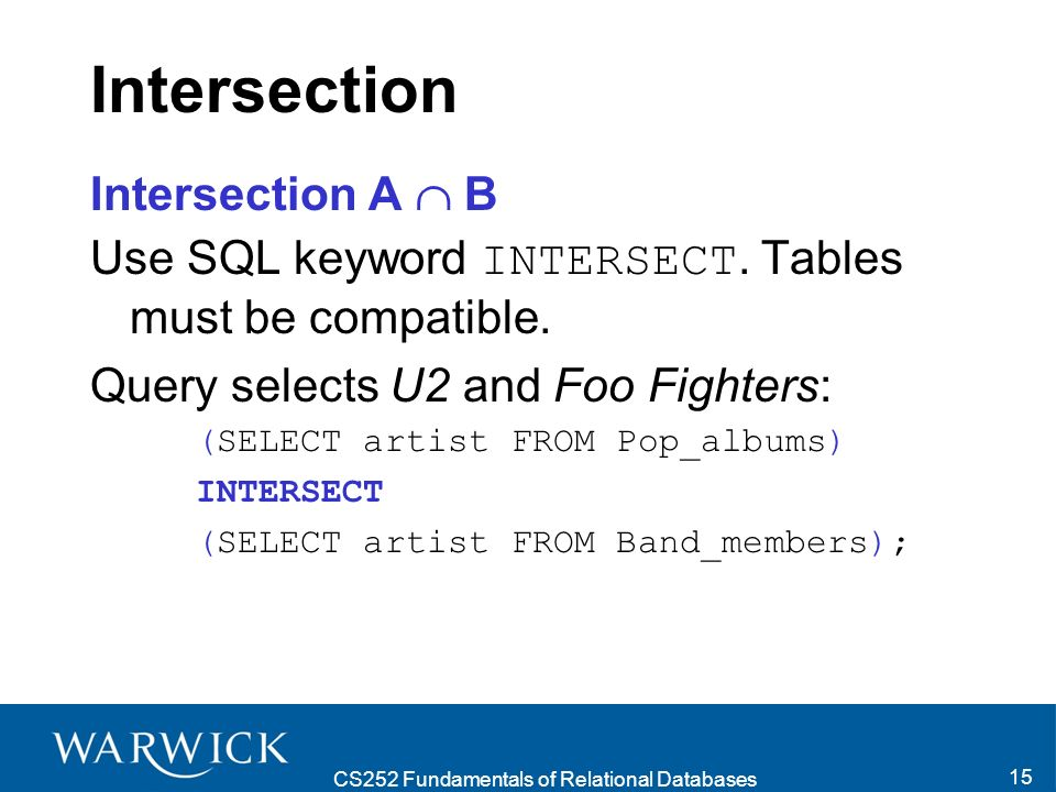 CS252 Fundamentals of Relational Databases 15 Intersection Intersection A B Use SQL keyword INTERSECT.