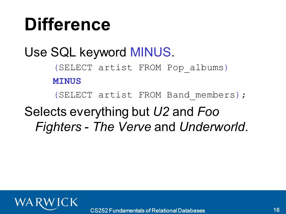 CS252 Fundamentals of Relational Databases 16 Difference Use SQL keyword MINUS.